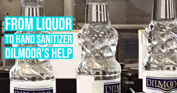From liquor to hand sanitizer Dilmoor's help